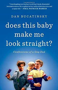 Does This Baby Make Me Look Straight?: Confessions of a Gay Dad 9781451660739