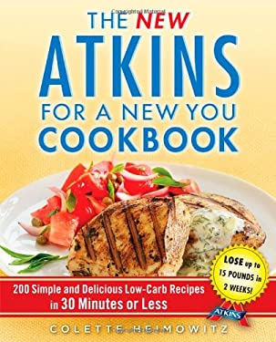 The New Atkins for a New You Cookbook: 200 Simple and Delicious Low-Carb Recipes in 30 Minutes or Less 9781451660845