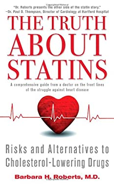 The Truth about Statins: Risks and Alternatives to Cholesterol-Lowering Drugs 9781451660975