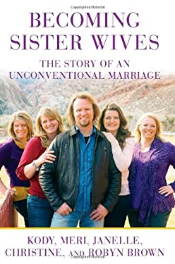 Becoming Sister Wives: The Story of an Unconventional Marriage 9781451661217