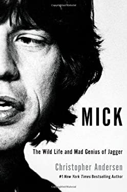 Mick: The Wild Life and Mad Genius of Jagger 9781451661446