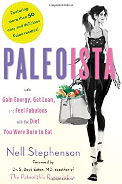 Paleoista: Gain Energy, Get Lean, and Feel Fabulous with the Diet You Were Born to Eat 9781451662924