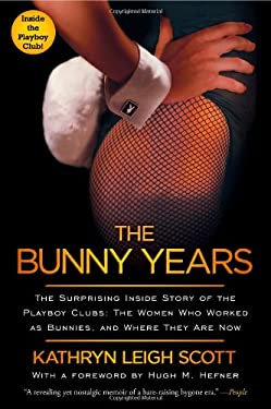 The Bunny Years: The Surprising Inside Story of the Playboy Clubs: The Women Who Worked as Bunnies, and Where They Are Now 9781451663273
