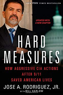 Hard Measures: How Aggressive CIA Actions After 9/11 Saved American Lives 9781451663488