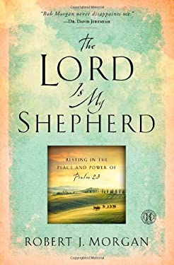 The Lord Is My Shepherd: Practicing the Peace and Power of Psalm 23 9781451664720