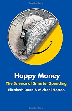 Happy Money: The Science of Smarter Spending 9781451665062