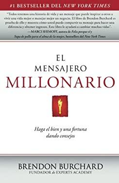 El Mensajero Millonario: Haga el Bien y una Fortuna Dando Consejos = The Messenger Millionaire 9781451666441