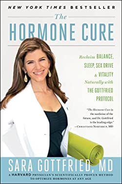 The Hormone Cure: Reclaim Balance, Sleep, Sex Drive and Vitality Naturally with the Gottfried Protocol