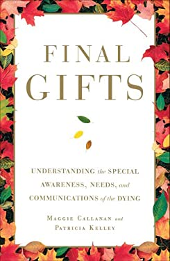 Final Gifts: Understanding the Special Awareness, Needs, and Communications of the Dying 9781451667257