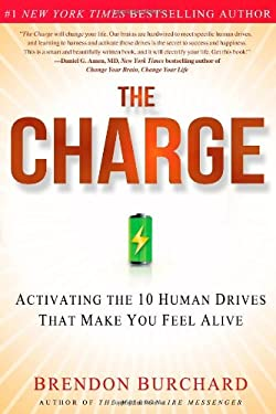 The Charge: Activating the 10 Human Drives That Make You Feel Alive 9781451667530