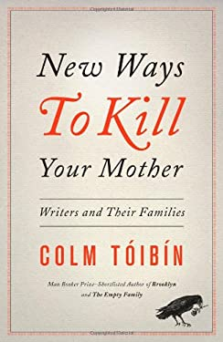 New Ways to Kill Your Mother: Writers and Their Families 9781451668551