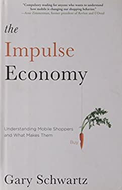 The Impulse Economy: Understanding Mobile Shoppers and What Makes Them Buy 9781451671865