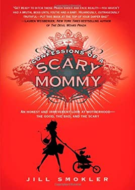 Confessions of a Scary Mommy: An Honest and Irreverent Look at Motherhood: The Good, the Bad, and the Scary 9781451673777