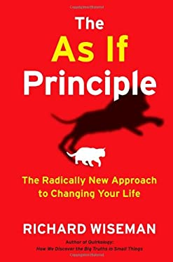 The as If Principle: The Radically New Approach to Changing Your Life 9781451675054