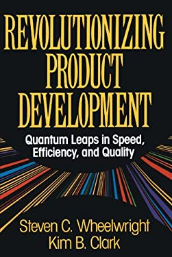 Revolutionizing Product Development: Quantum Leaps in Speed, Efficiency and Quality 9781451676297