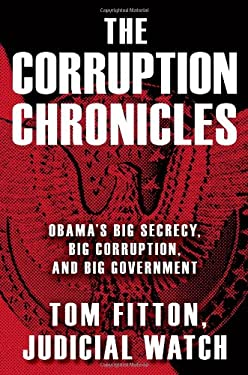 The Corruption Chronicles: Obama's Big Secrecy, Big Corruption, and Big Government 9781451677874