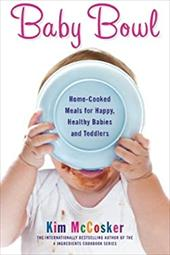 Baby Bowl: Home-Cooked Meals for Happy, Healthy Babies and Toddlers (Atria Non Fiction Original Trade) 21915410
