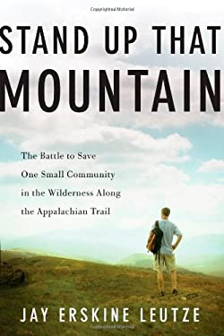 Stand Up That Mountain: The Battle to Save One Small Community in the Wilderness Along the Appalachian Trail 9781451679007
