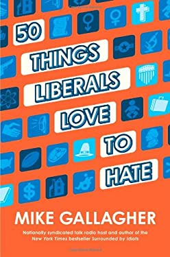 50 Things Liberals Love to Hate 9781451679250