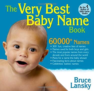 The Very Best Baby Name Book: 60,000+ Baby Names, Lists of Most Popular Names, Creative Lists of Names, and Fascinating Facts about Names. 9781451680836