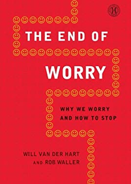 The End of Worry: Why We Worry and How to Stop 9781451682809
