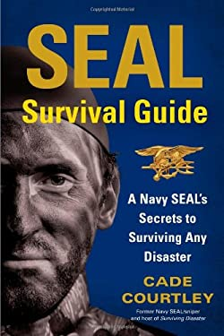 Seal Survival Guide: A Navy Seal's Secrets to Surviving Any Disaster 9781451690293