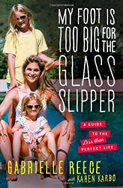 My Foot Is Too Big for the Glass Slipper: A Modern Guide to the Less Than Perfect Life 9781451692662