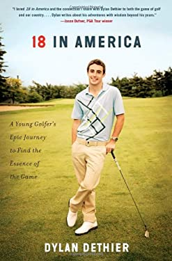 18 in America: A Young Golfer's Epic Journey to Find the Essence of the Game 9781451693638