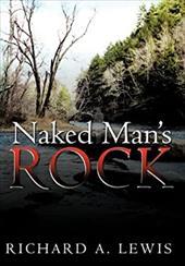 Naked Man's Rock - Lewis, Richard A.