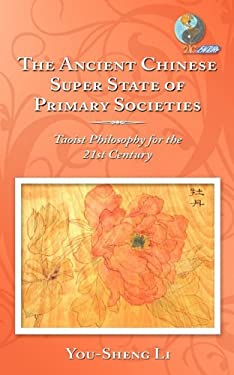 The Ancient Chinese Super State of Primary Societies: Taoist Philosophy for the 21st Century 9781452025414