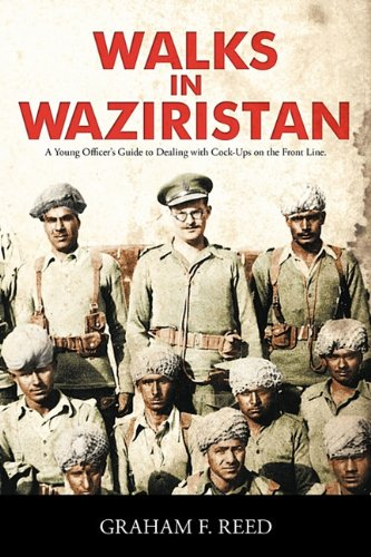 Walks in Waziristan: A Young Officer's Guide to Dealing with Cock-Ups on the Front Line. 9781452026169