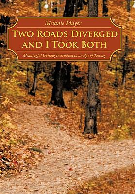 Two Roads Diverged and I Took Both: Meaningful Writing Instruction in an Age of Testing 9781452028644