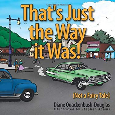 That's Just the Way It Was!: Not a Fairy Tale 9781452029412