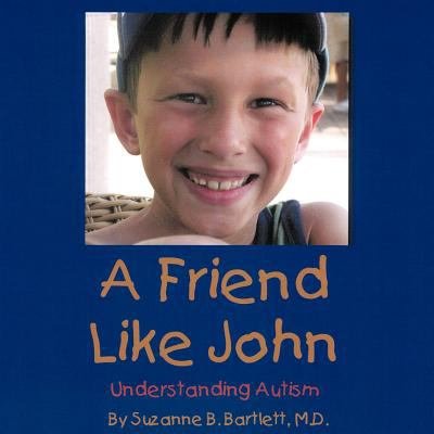 A Friend Like John: Understanding Autism 9781452037097