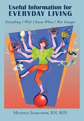 Useful Information for Everyday Living: Everything I Wish I Knew When I Was Younger 9781452073798