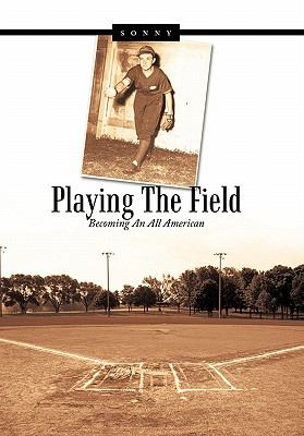 Playing the Field: Becoming an All American 9781452074290
