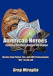 "American Heroes Coming Out from Behind the Badge: Stories from Police, Fire, and EMS Professionals ""Out"" on the Job 12868972"