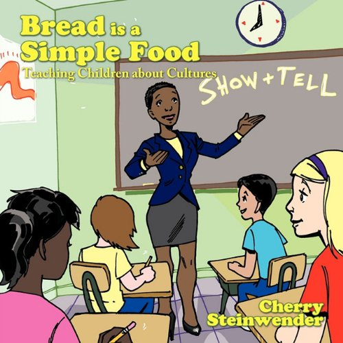 Bread Is a Simple Food: Teaching Children about Cultures 9781452085616