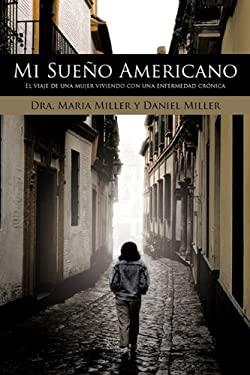 Mi Sueno Americano: El Viaje de Una Mujer Viviendo Con Una Enfermedad Cronica 9781452092461
