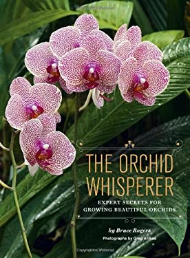The Orchid Whisperer: Expert Secrets for Growing Beautiful Orchids 9781452101286