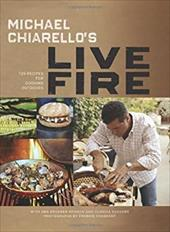 Michael Chiarello's Live Fire: 125 Recipes for Cooking Outdoors 20384781