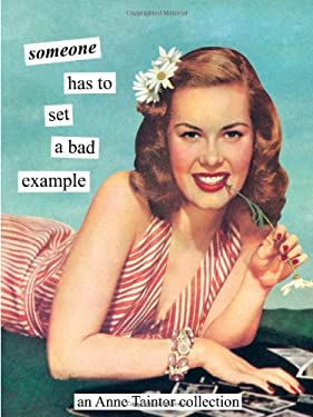 Someone Has to Set a Bad Example: An Anne Taintor Collection 9781452103099