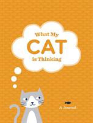 What My Cat Is Thinking: A Journal 9781452111957