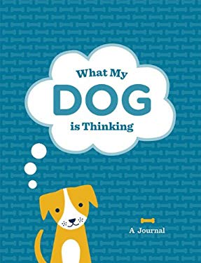 What My Dog Is Thinking: A Journal 9781452111964