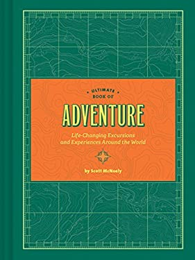 Ultimate Book of Adventure: Life-Changing Excursions and Experiences Around the World