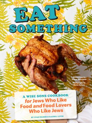 Eat Something: A Wise Sons Cookbook for Jews Who Like Food and Food Lovers Who Like Jews (Jewish Food Cookbook, Recipes for Jewish Holidays)