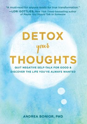 Detox Your Thoughts: Quit Negative Self-Talk for Good and Discover the Life You've Always Wanted