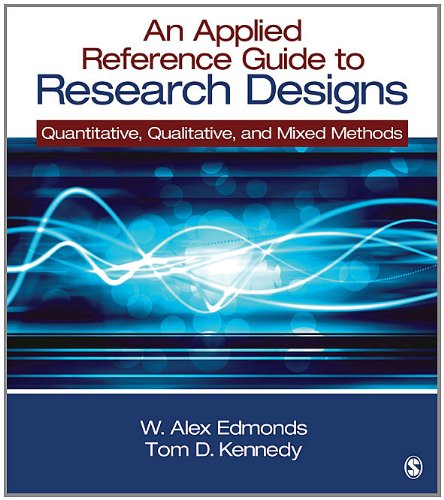 An Applied Reference Guide to Research Designs: Quantitative, Qualitative, and Mixed Methods 9781452205090