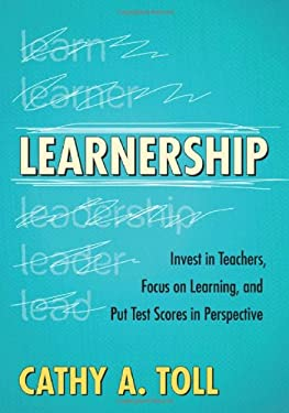 Learnership: Invest in Teachers, Focus on Learning, and Put Test Scores in Perspective 9781452216461