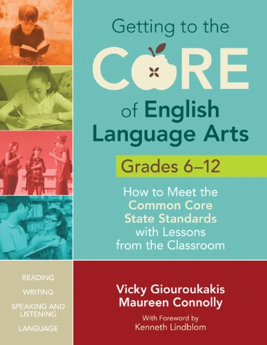 Getting to the Core of English Language Arts, Grades 6-12: How to Meet the Common Core State Standards with Lessons from the Classroom 9781452218816